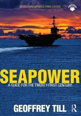 Seapower: A Guide for the Twenty-First Century, Geoffrey Till