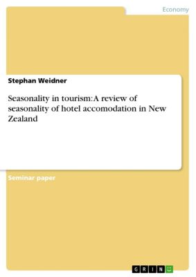 Seasonality in tourism: A review of seasonality of hotel accomodation in New Zealand, Stephan Weidner