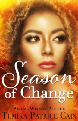 Seasons series: Season of Change, Tumika Patrice Cain
