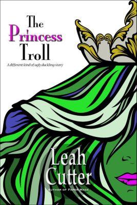 Seattle Trolls: The Princess Troll (Seattle Trolls, #2), Leah Cutter
