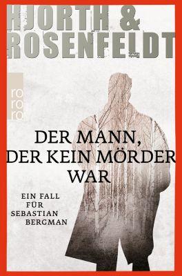 Sebastian Bergman Band 1: Der Mann, der kein Mörder war, Michael Hjorth, Hans Rosenfeldt