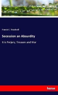 Secession an Absurdity, Francis C. Treadwell