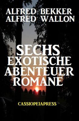 Sechs exotische Abenteuer Romane, Alfred Bekker, Alfred Wallon