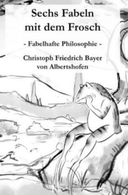 Sechs Fabeln mit dem Frosch - Christoph Bayer |