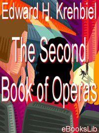 Second Book of Operas, Edward Hemry Krehbiel