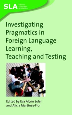 Second Language Acquisition: Investigating Pragmatics in Foreign Language Learning, Teaching and Testing