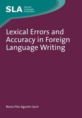 Second Language Acquisition: Lexical Errors and Accuracy in Foreign Language Writing, María del Pilar Agustín Llach