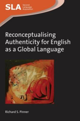 Second Language Acquisition: Reconceptualising Authenticity for English as a Global Language, Richard S. Pinner