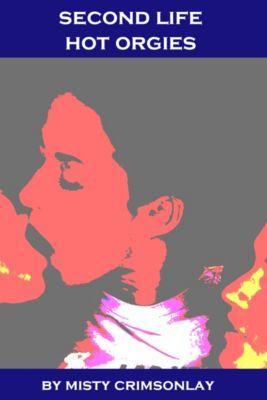 Second Life ~ Hot Orgies, Misty Crimsonlay