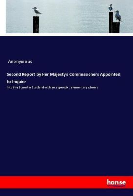 Second Report by Her Majesty's Commissioners Appointed to Inquire, Anonymous