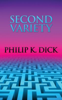 Second Variety, Philip K. Dick