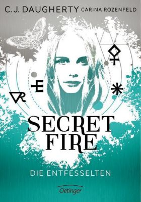Secret Fire - Die Entfesselten, C. J. Daugherty, Carina Rozenfeld