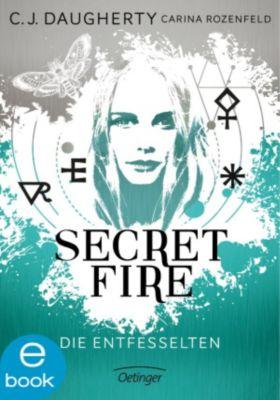 Secret Fire: Secret Fire. Die Entfesselten, Carina Rozenfeld, C. J. Daugherty