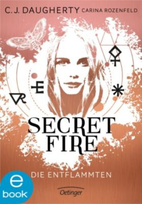 Secret Fire: Secret Fire. Die Entflammten, C.J. Daugherty, Carina Rozenfeld