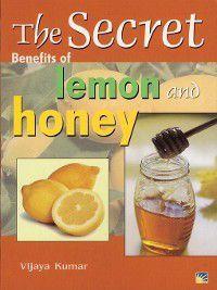 Secret Guides: The Secret Benefits of Lemon and Honey, Vijaya Kumar