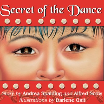 Secret of the Dance, Andrea Spalding, Alfred Scow