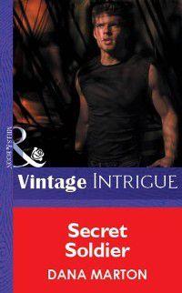 Secret Soldier (Mills & Boon Vintage Intrigue), Dana Marton