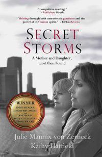 Secret Storms: A Mother and Daughter, Lost then Found, Julie Mannix von Zerneck, Kathy Hatfield