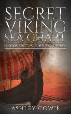 Secret Viking Sea Chart: Discovered in Rosslyn Chapel, Ashley Cowie