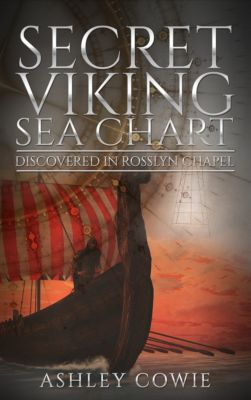 Secret Viking Sea Chart: Discovered in Rosslyn Chapel, Ashley Cowie