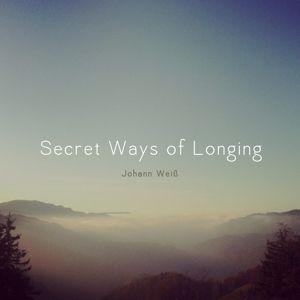 Secret Ways Of Longing, Johann Weiß