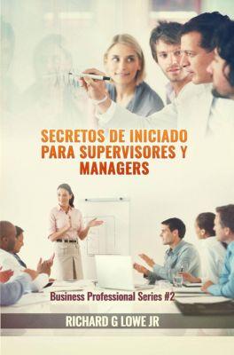 Secretos de iniciado para supervisores y managers, Richard G Lowe Jr