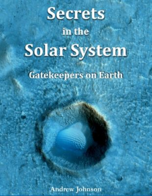 Secrets In the Solar System : Gatekeepers On Earth, Andrew Johnson