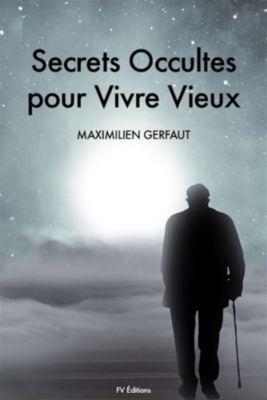Secrets Occultes pour Vivre Vieux, Maximilien Gerfaut