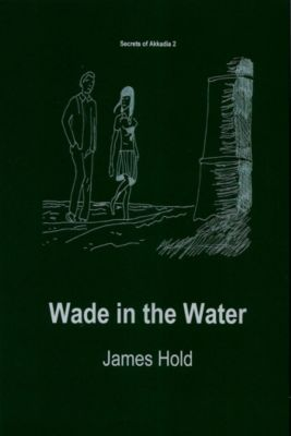 Secrets of Akkadia: Wade in the Water, James Hold