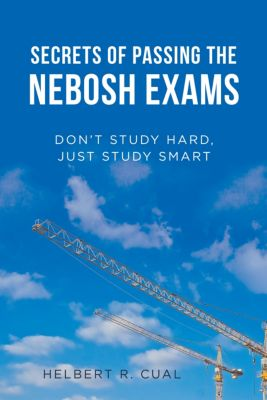 Secrets of Passing the Nebosh Exams, Helbert R. Cual