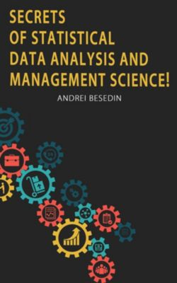 Secrets of Statistical Data Analysis and Management Science!, Andrei Besedin