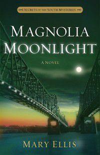 Secrets of the South Mysteries: Magnolia Moonlight, Mary Ellis