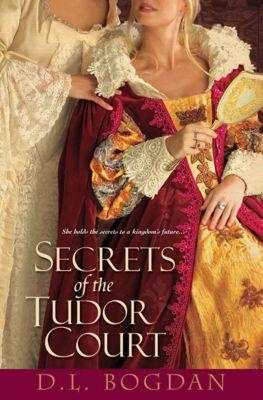 Secrets of the Tudor Court, D.L. Bogdan