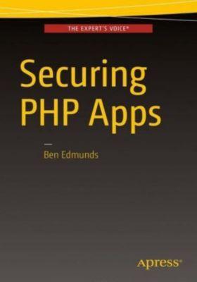 Securing PHP Apps, Ben Edmunds
