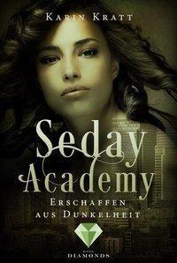 Seday Academy - Erschaffen aus Dunkelheit - Karin Kratt  