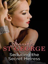 Seducing the Secret Heiress, Jennifer St. George