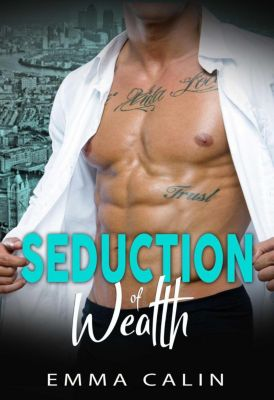 Seduction: Seduction of Wealth, Emma Calin