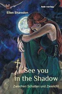 See you in the Shadow - Ellen Sharedon |