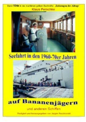 Seefahrt in den 1960-70er Jahren auf Bananenjägern und anderen Schiffen - Band 104e bei Jürgen Ruszkowski - Klaus Perschke |