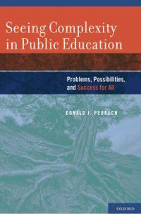Seeing Complexity in Public Education: Problems, Possibilities, and Success for All, Donald Peurach