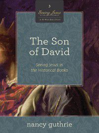 Seeing Jesus in the Old Testament: The Son of David (A 10-week Bible Study), Nancy Guthrie