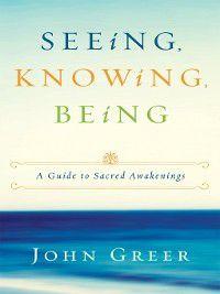 Seeing, Knowing, Being, John Greer