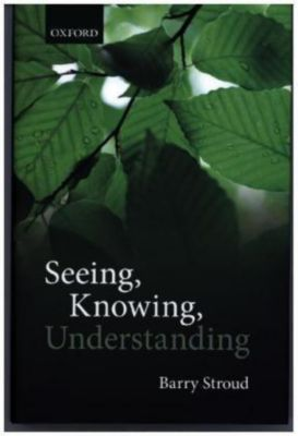 Seeing, Knowing, Understanding, Barry Stroud