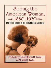 Seeing the American Woman, 1880–1920, Katherine H. Adams, Michael L. Keene, Jennifer C. Koella