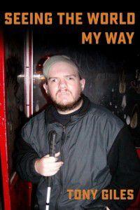Seeing The World My Way, Tony Giles