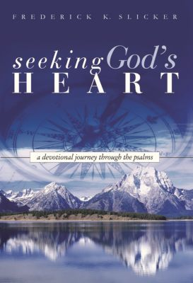 Seeking God's Heart, Frederick Slicker