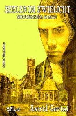 Seelen im Zwielicht: Historischer Roman, Astrid Gavini