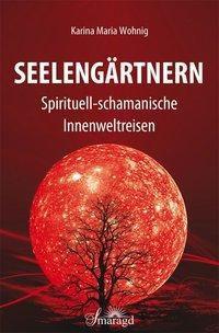 Seelengärtnern - Karina Maria Wohnig |