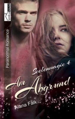 Seelenmagie: Am Abgrund - Seelenmagie 4, Alana Falk
