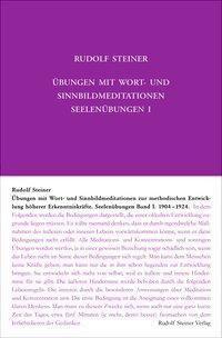 Seelenübungen: .1 Übungen mit Wort- und Sinnbild-Meditationen zur methodischen Entwicklung höherer Erkenntniskräfte, 1904-1924 - Rudolf Steiner |